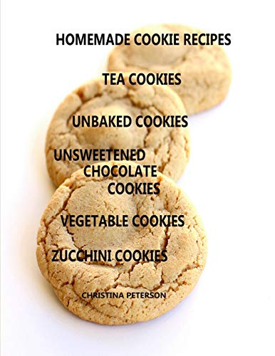 HOMEMADE COOKIE RECIPES, TEA COOKIES, UNBAKED COOKIES, UNSWEETENED CHOCOLATE COOKIES, VEGETABLE COOKIES, ZUCCHINI COOKIES: 56 TITLES, Every recipe has space for notes