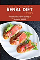 Quick and Easy Renal Diet Recipes: Cookbook with 50 Flavorful Recipes for all stages of kidney disease. Especially designed for beginners