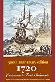 1720 Louisiana s First Colonists: 300th anniversary edition: 1720 - French Creole Families who have survived three centuries - 2020 (FIRST FAMILIES OF LOUISIANA)
