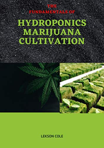 The Fundamentals of Hydroponics Marijuana Cultivation (English Edition)