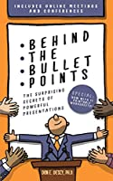 Behind The Bullet Points: The Surprising Secrets Of Powerful Presentations