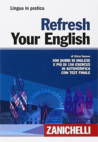 Refresh your english. 500 dubbi di inglese e più di 150 esercizi di autoverifica con test finale