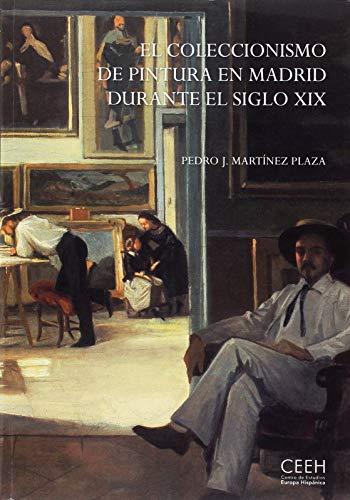 El coleccionismo de pintura en Madrid durante el siglo XIX: El coleccionismo de pintura en Madrid durante el siglo XIX. La escuela española en las colecciones privadas y el mercado (Confluencias)