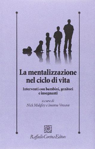 La mentalizzazione nel ciclo di vita. Interventi con bambini, genitorie insegnanti