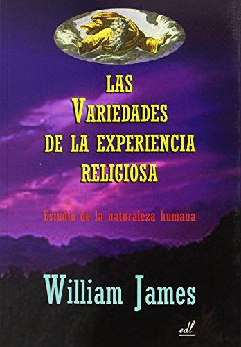 Las variedades de la experiencia religiosa: Estudio de la naturaleza humana