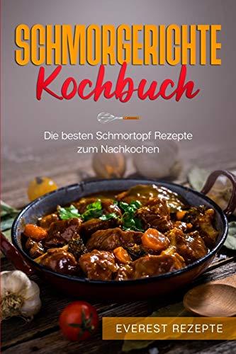 Schmorgerichte Kochbuch: Die besten Schmortopf Rezepte zum Nachkochen: ♦ Schmoren - Garen - Braten - Dünsten ♦ Leckere und abwechslungsreiche Gerichte ... Gerichte für deinen Schmorkochtopf