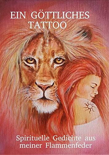 Ein göttliches Tattoo: Spirituelle Gedichte aus meiner Flammenfeder