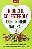Riduci il colesterolo con i rimedi naturali. Così salvi il cuore,...