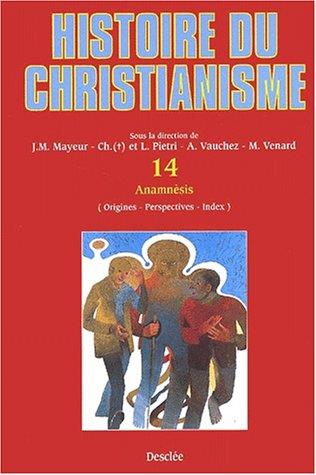 Histoire du christianisme. : Tome 14, Anamnèsis
