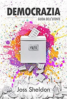 Democrazia: guida dell'utente (Italian Edition) de [Joss Sheldon, Cinzia Rizzotto]