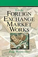 How the Foreign Exchange Market Works (New York Institute of Finance)