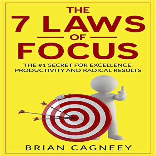 The 7 Laws of Focus     The #1 Secret for Excellence, Productivity and Radical Results              By:                                                                                                                                 Brian Cagneey                               Narrated by:                                                                                                                                 Nathan W Wood                      Length: 48 mins     Not rated yet     Overall 0.0