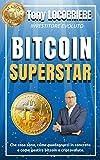 BITCOIN SUPERSTAR: Cosa sono bitcoin e le criptovalute, come averne anche senza denaro, come guadagnarci in concreto, come gestirle e dove sono dirette!