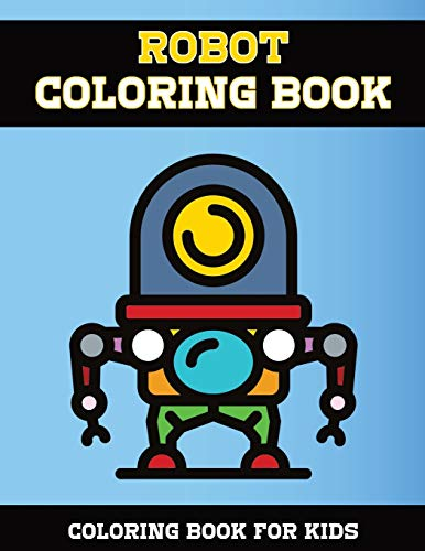 Robot Coloring Book: Coloring Book for Boys, Girls, Toddler and Preschoolers