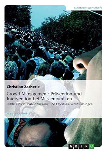Crowd Management: Prävention und Intervention bei Massenpaniken: Fußballspiele, Public Viewing und Open-Air-Veranstaltungen