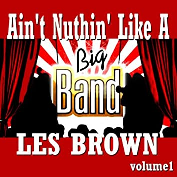Les Brown - Aint Nuthin' Like a Big Band! Vol. 1
