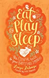 Eat, Play, Sleep: The Essential Guide to Your Baby s First Three Months