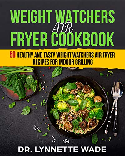 WEIGHT WATCHERS AIR FRYER COOKBOOK: 50 HEALTHY AND TASTY WEIGHT WATCHERS AIR FRYER RECIPES FOR INDOOR GRILLING