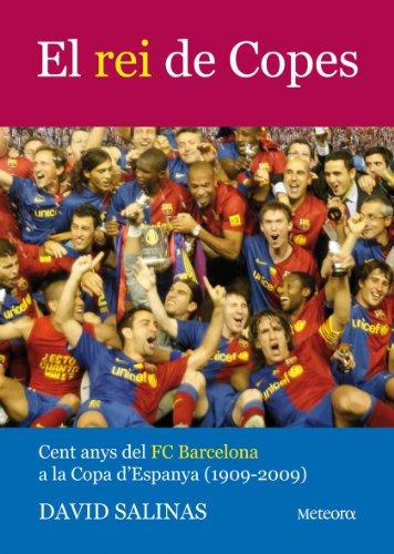 Rei De Copes, El: Cent anys del FC Barcelona a la Copa...