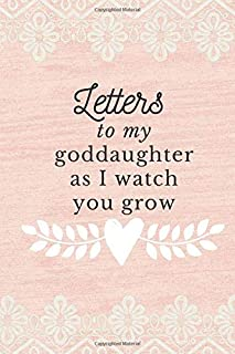Letters To My Goddaughter As I Watch You Grow: New Godmother Gift, Letters To My Goddaughter Journal 6x9 inches Paperback, Unique Godmother Gift Ideas