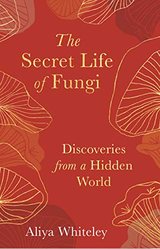 The Secret Life of Fungi: Discoveries From a Hidden World (English Edition)