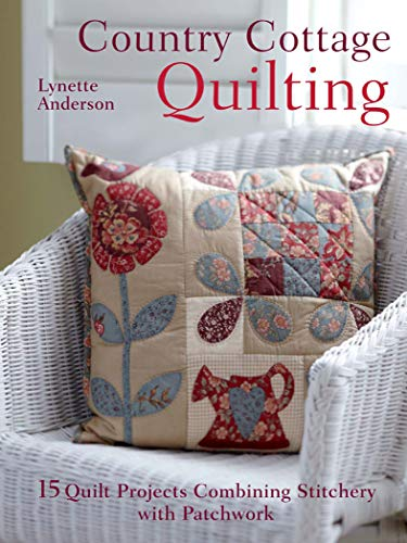 Country Cottage Quilting: 15 Quilt Projects Combining Stitchery with Patchwork (English Edition)