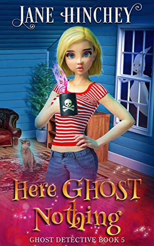 Here Ghost Nothing: A Paranormal Cozy Mystery Romance (Ghost Detective Book 5) by [Jane Hinchey]