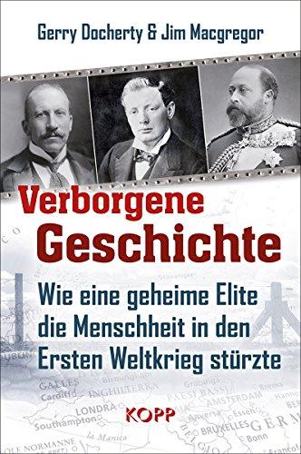Verborgene Geschichte: Wie eine geheime Elite die Menschheit in den Ersten Weltkrieg stürzte