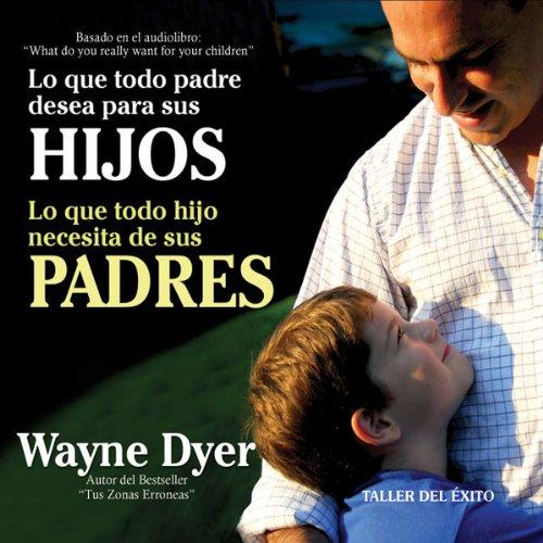 Lo que todo padre desea para sus hijos audiobook cover art