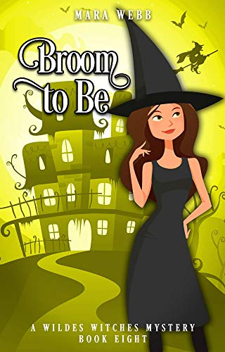 Broom to Be (A Wildes Witches Paranormal Cozy Mystery Book 8) by [Mara Webb]