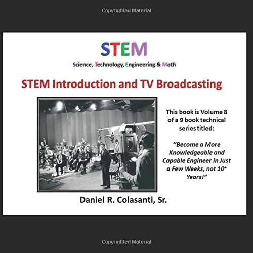 STEM Introduction and TV Broadcasting (Become a More Knowledgeable and Capable Engineer in Just a Few Weeks, not 10+ Years!)