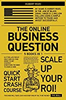 The Online Business Question [5 in 1]: Is It Too Late for My Idea? How Do I Find Money to Get Started? Everything You Need to Know Is Here