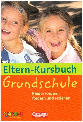 Eltern-Kursbuch: Grundschule. Kinder fördern, fordern und erziehen