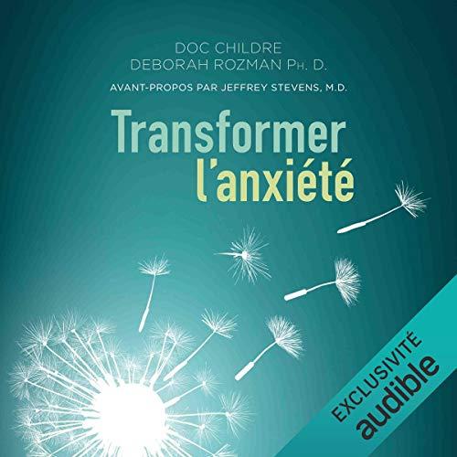 Transformer l'anxiété: La solution HeartMath® pour vaincre la peur et les tracas et atteindre la sérénité