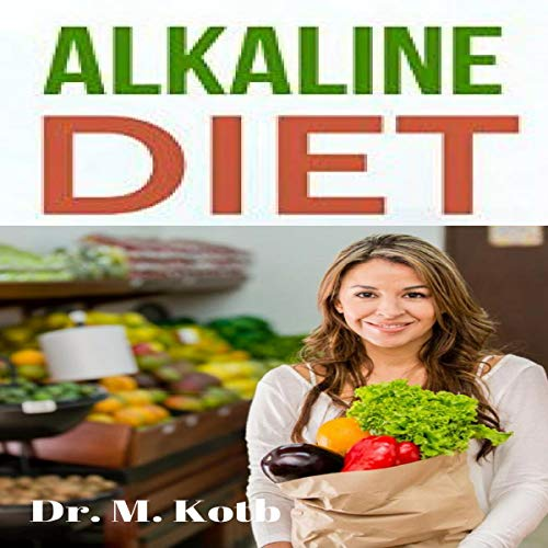 Alkaline Diet: The Only Fast Manual To Foods and Their Effect on the Acid Alkaline PH Balance of your Body + a 7-Day Alkaline Meal Plan audiobook cover art