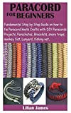PARACORD FOR BEGINNERS: Fundamental Step by Step Guide on how to tie Paracord knots Crafts with DIY Para cords Projects, Parachutes, Bracelets, snare traps, monkey fist, Lanyard, fishing net,