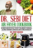 Dr. Sebi Diet Air Fryer Cookbook: Ultimate Guide with Tasty Recips to Eliminate the Mucus, Cleanse Your Body, Decrease Illness and Live Healthy