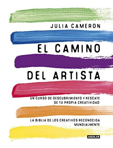 El camino del artista (The Artist's Way): Un curso de descubrimiento y rescate de tu propia creatividad (Spanish Edition)