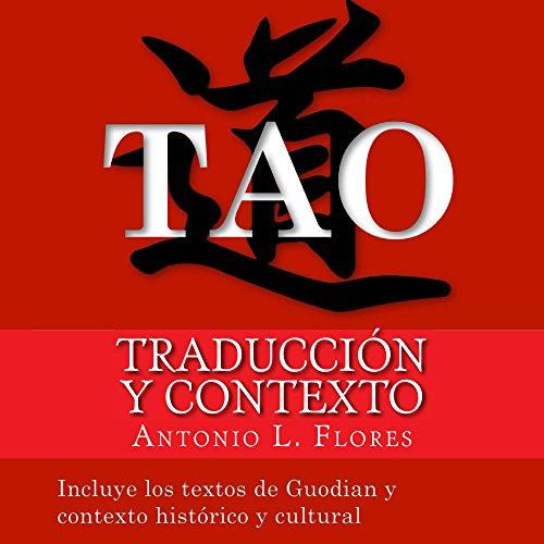 Tao: traducción y contexto: Incluye los textos de Guodian y contexto histórico y cultural