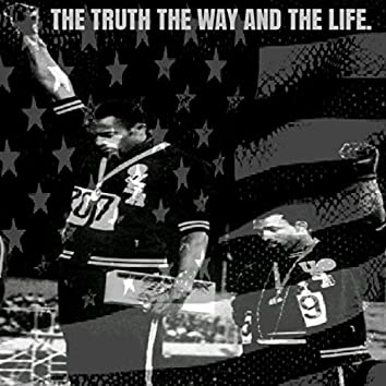 The Truth the Way and the Life.