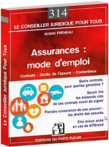 Assurances : mode d'emploi: Contrats - Droits de l'assuré - Contentieux.