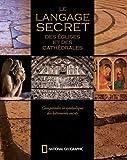 Le langage secret des églises et des cathédrales - Comprendre la symbolique des bâtiments sacrés
