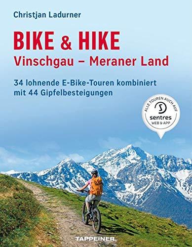 Bike & Hike Vinschgau - Meraner Land: 34 lohnende E-Bike-Touren kombiniert mit 44 Gipfelbesteigungen