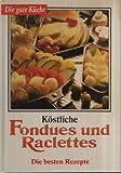 Köstliche Fondues und Raclettes. Die besten Rezepte