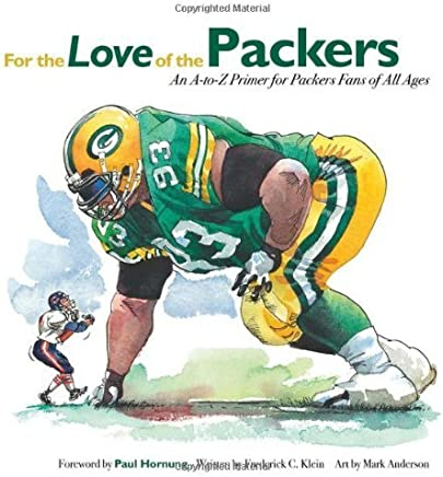 For the Love of the Packers: An A-to-Z Primer for Packers Fans of All Ages by Frederick C. Klein (2008-09-01)