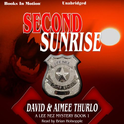 Second Sunrise     Lee Nez, Book 1              By:                                                                                                                                 David Thurlo,                                                                                        Aimée Thurlo                               Narrated by:                                                                                                                                 Brian Holsopple                      Length: 9 hrs and 15 mins     27 ratings     Overall 3.9