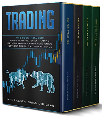 Trading: This Book Includes: Swing Trading, Forex Trading, Options Trading Beginners Guide, Options Trading Advanced Guide (English Edition)