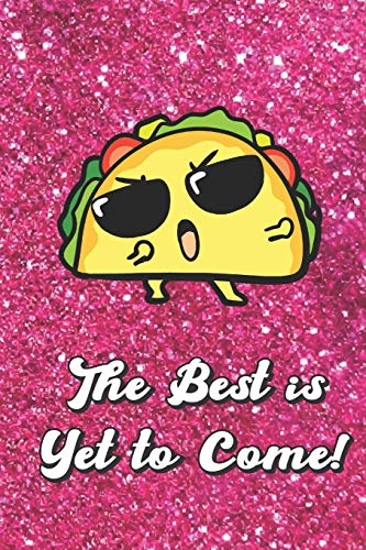 The Best Is Yet To Come: Cute Cool Sunglasses Taco With Pink Glitter Effect Background, Blank Journal Book For Girls and Boys of All Ages. Perfect For ... & Crayon Coloring (Kids Drawing Books)