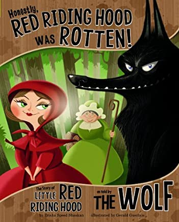 Honestly, Red Riding Hood Was Rotten!: The Story of Little Red Riding Hood as Told by the Wolf (The Other Side of the Story) by Trisha Speed Shaskan (2011-08-01)