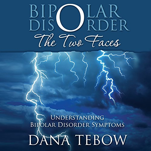 Bipolar Disorder     The Two Faces Understanding Bipolar Disorder Symptoms              By:                                                                                                                                 Dana Tebow                               Narrated by:                                                                                                                                 Tracy Hundley                      Length: 1 hr and 10 mins     11 ratings     Overall 4.4